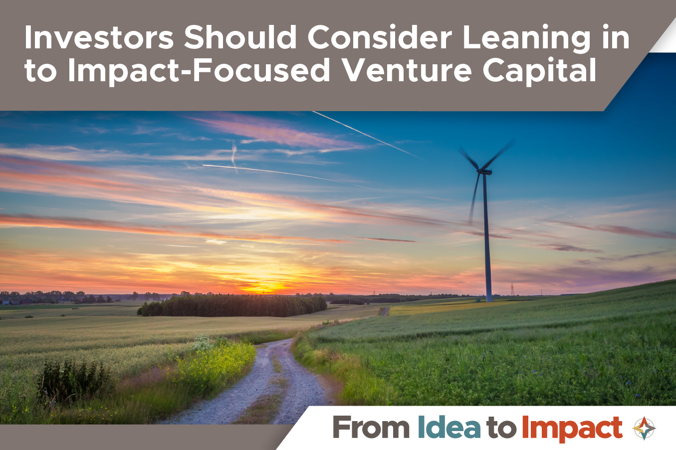 Investors Should Consider Leaning in to Impact-Focused Venture Capital